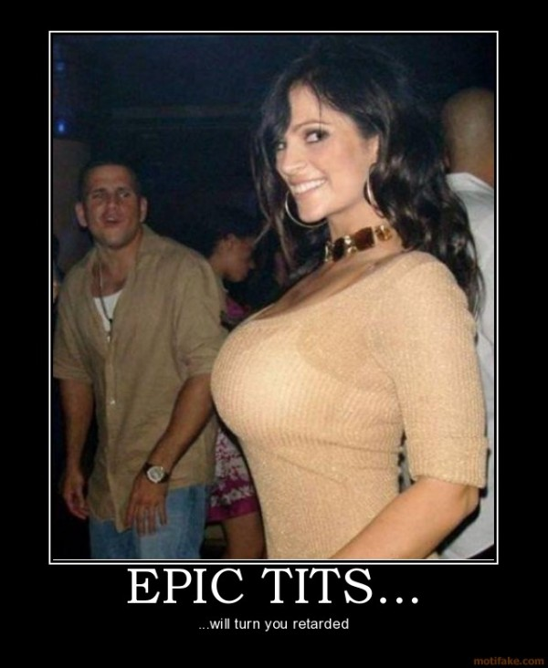 epic-tits-epic-tits-tits-boobs-retard-retarded-demotivational-poster-1238676447
